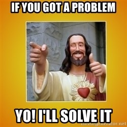 Buddy Christ - If you got a problem Yo! I'll solve it