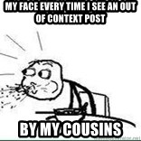 Cereal Guy Spit - My face every time I see an out of context post   by my cousins