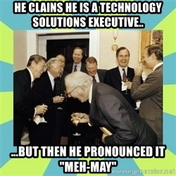 "reagan white house laughing - He clains he is a technology solutions executive.. ...but then he pronounced it ""Meh-may"""