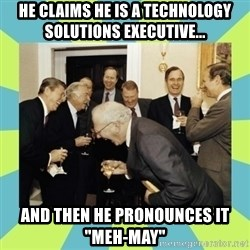 "reagan white house laughing - He claims he is a technology solutions executive... and then he pronounces it ""Meh-May"""