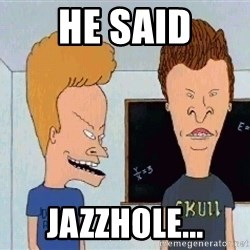 Beavis and butthead - He said Jazzhole...