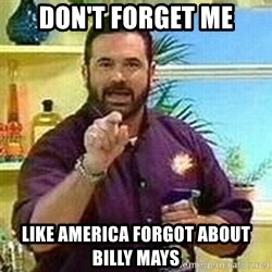 Badass Billy Mays - Don't forget me like america forgot about billy mays