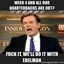 Angry Bill O'Reilly - Week 4 and all our quarterbacks are out? fuck it, we'll do it with Edelman