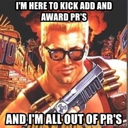 Duke Nukem Forever - I'm here to kick add and award PR's And I'm all out of PR's