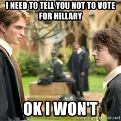 Harry Potter  - I need to tell you not to vote for hillary Ok i won't