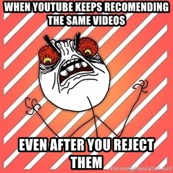 iHate - when youtube keeps recomending the same videos even after you reject them
