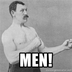 overly manly man -  MEN!