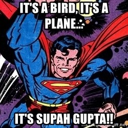 Badass Superman - It's a bird, it's a plane... It's Supah Gupta!!
