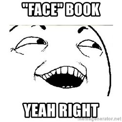 """Yeah....Sure - """"Face"""" Book Yeah right"""