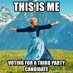 Sound Of Music Lady - This is me  voting for a third party candidate