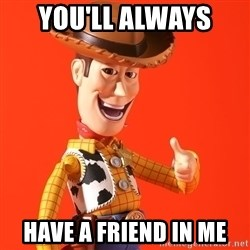 Perv Woody - you'll always  have a friend in me