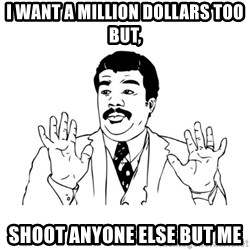 Badass Classy - I want a Million Dollars too but, Shoot anyone else but me