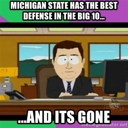 south park it's gone - michigan state has the best defense in the big 10... ...and its gone