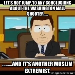 south park aand it's gone - Let's not jump to any conclusions about the washington mall shooter..... .........And it's another Muslim extremist.