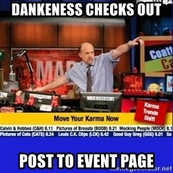 Move Your Karma - Dankeness checks out  Post to event page
