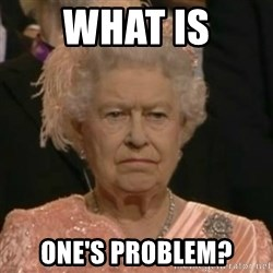 Unimpressed Queen Elizabeth  - what is one's problem?