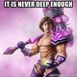 Taric - It is never deep enough