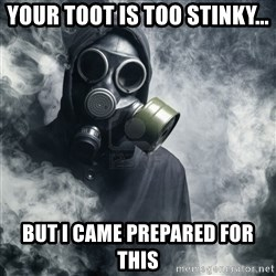 gas mask - Your Toot is too stinky... But I came prepared for this