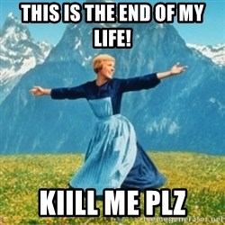 Sound Of Music Lady - this is the end of my life! kiill me plz