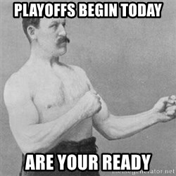 overly manly man - playoffs begin today are your ready