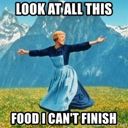 Sound Of Music Lady - Look at all this  food I can't finish
