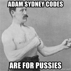 overly manly man - adam sydney codes are for pussies