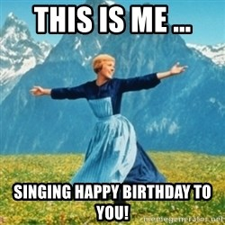 Sound Of Music Lady - This is me ... Singing happy birthday to you!
