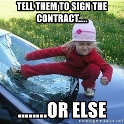 Angry Karate Girl - tell them to sign the contract..... ........or else