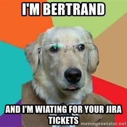 Business Dog - I'm bertrand and i'm wiating for your jira tickets