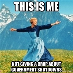 Sound Of Music Lady - This is Me Not giving a crap about government shutdowns
