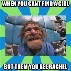 hurting henry - When you cant find a girl  But them you see Rachel