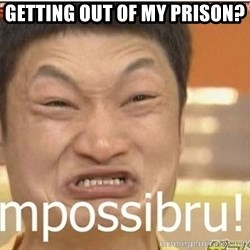 Impossibru Guy - Getting out of my prison?