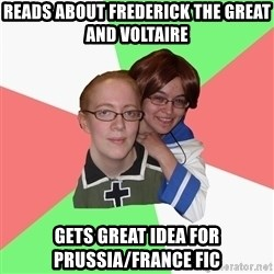 Hetalia Fans - Reads about Frederick the Great and Voltaire Gets great idea for Prussia/France fic