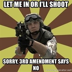 Arma 2 soldier - Let me in or I'll shoot Sorry, 3rd amendment says no