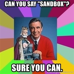 "mr rogers  - Can you say ""Sandbox""? Sure you can."