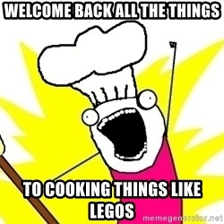 BAKE ALL OF THE THINGS! - Welcome back all the things To cooking things like legos
