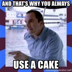 J walter weatherman - And that's why you always use a cake