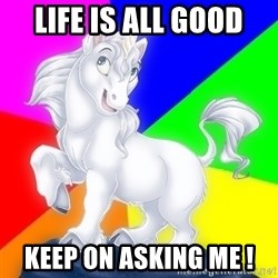 Gayy Unicorn - Life is all good Keep on asking me !