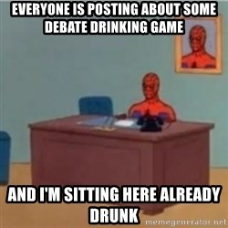 60s spiderman behind desk - Everyone is posting about some debate drinking game And I'm sitting here already drunk