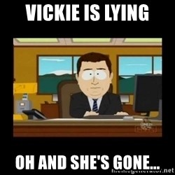 poof it's gone guy - vickie is lying oh and she's gone...