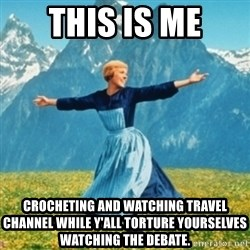 Sound Of Music Lady - This is me crocheting and watching travel channel while y'all torture yourselves watching the debate.