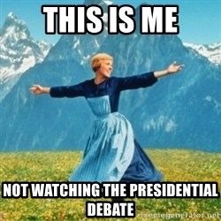 Sound Of Music Lady - This is me Not watching the presidential debate