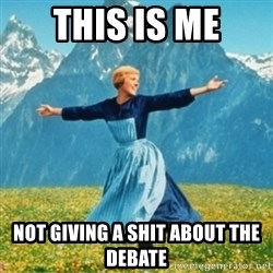 Sound Of Music Lady - THIS IS ME NOT GIVING A SHIT ABOUT THE DEBATE