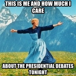 Sound Of Music Lady - This is me and how much I care about the presidential debates tonight