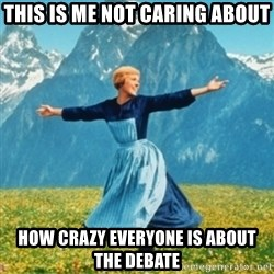 Sound Of Music Lady - This is me not caring about how crazy everyone is about the debate