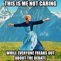 Sound Of Music Lady - This is me not caring while everyone freaks out about the debate