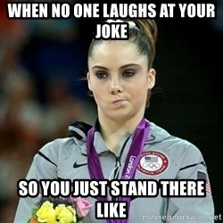 Not Impressed McKayla - when no one laughs at your joke so you just stand there like