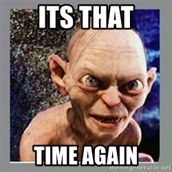 Smeagol - Its that Time again