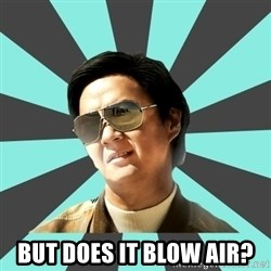 mr chow -  BUT DOES IT BLOW AIR?