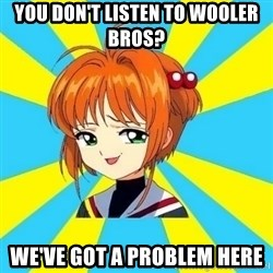 Anime/Anime - You don't listen to wooler bros? we've got a problem here